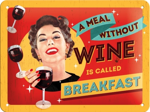 A MEAL WITHOUT WINE IS CALLED BREAKFAST SMALL EMBOSSED METAL SIGNS