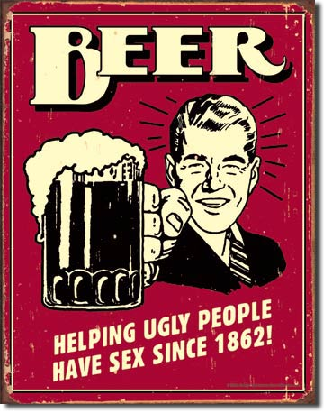 BEER IS HELPING UGLY PEOPLE HAVE SEX SINCE 1862 LARGE METAL SIGNS