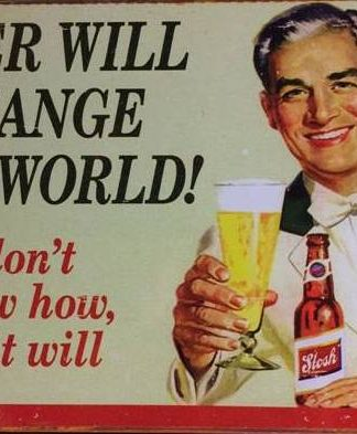 BEER WILL CHANGE THE WORLD TIN SIGN