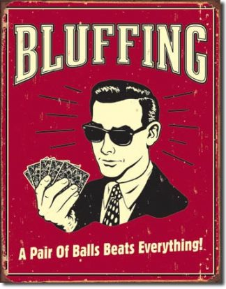 BLUFFING A PAIR OF BALLS BEATS EVERYTHING! LARGE METAL SIGNS