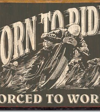 BORN TO RIDE FORCE TO WORK LARGE METAL SIGNS