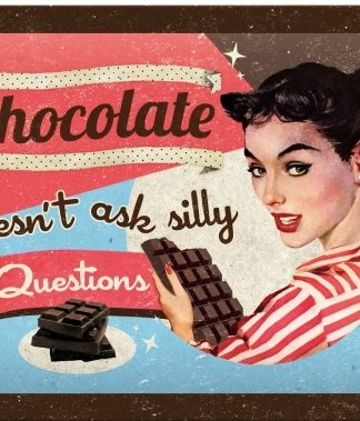 CHOCOLATE DOESN'T ASK SILLY QUESTION SMALL EMBOSSED METAL SIGNS