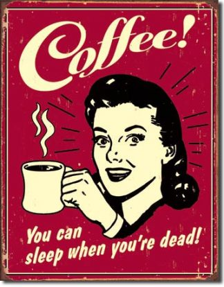 COFFEE YOU CAN SLEEP  WHEN YOU 'RE DEAD