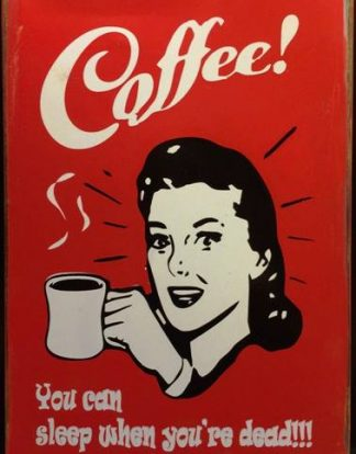 COFFEE YOU CAN SLEEP WHEN YOU'RE DEAD RUSTY TIN SIGN