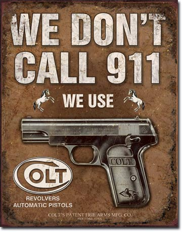 COLT WE DON'T CALL 911 WE USE COLT LARGE METAL SIGNS