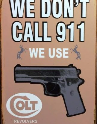 COLT WE DON'T CALL 911 WE USE RUSTY TIN SIGN