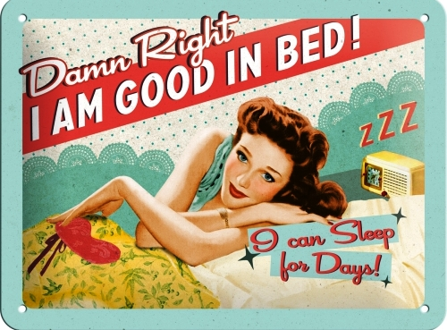 DAMN RIGHT I AM GOOD IN BED SMALL EMBOSSED METAL SIGNS