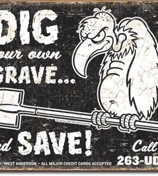 DIG YOUR OWN GRAVE... AND SAVE! LARGE METAL SIGNS