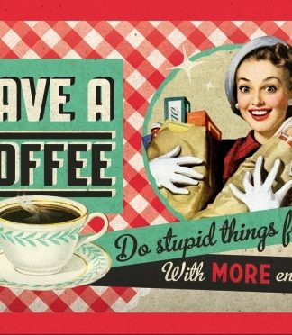 HAVE A COFFEE DO STUPID THINGS SMALL EMBOSSED METAL SIGNS