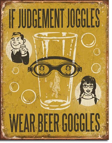 IF JUSTMENT JOGGLES WEAR BEER GOGGLES  LARGE METAL SIGNS