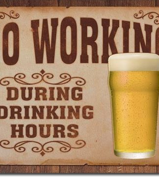 NO WORKING DURING DRINKING HOURS LARGE METAL SIGNS