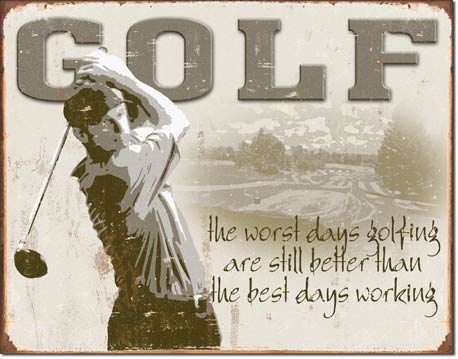 THE WORST DAYS GOLFING ARE BETTER LARGE METAL SIGNS