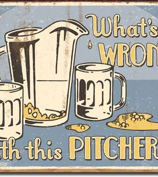 WHAT'S WRONG WITH THIS PITCHER? LARGE METAL SIGNS