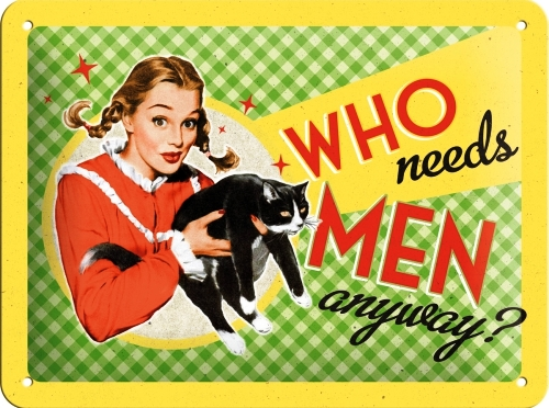 WHO NEEDS MEN ANYWAY? SMALL EMBOSSED METAL SIGNS